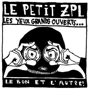 Le Petit ZPL - Les yeux grands ouverts… Le bon et l'autre !