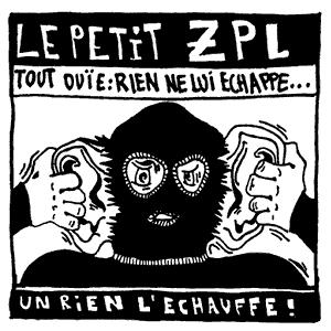 Le Petit ZPL - Tout ouïe : rien ne lui échappe… un rien l'échauffe !