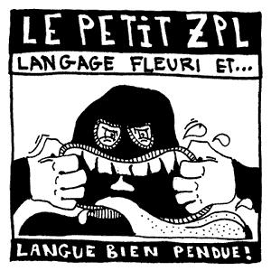 Le Petit ZPL - Langage fleuri et… langue bien pendue !